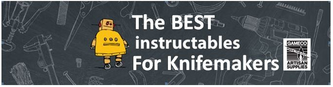 The best instructables for knifemakers sponsored by gameco artisan supplies